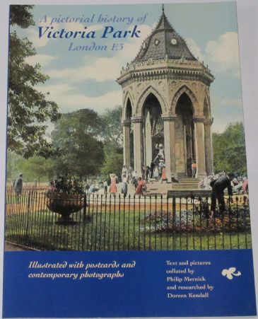 A Pictorial History of Victoria Park London E3 - Illustrated with Postcards and Contemporary Photographs, by Philip Mernick and Doreen Kendall